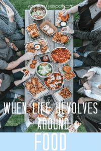 when life revolves around food