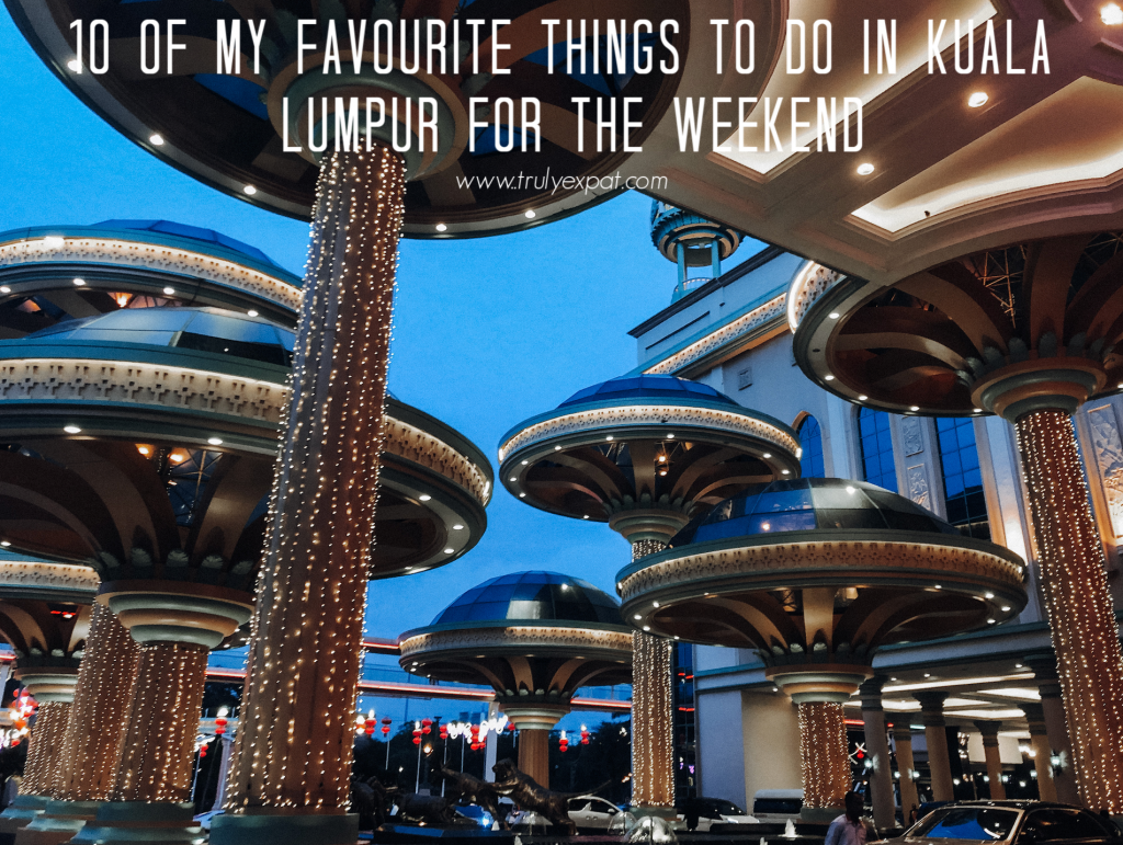 10 of my favourite things to do in Kuala Lumpur on the weekend