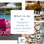 What to do in singapore during the school holidays